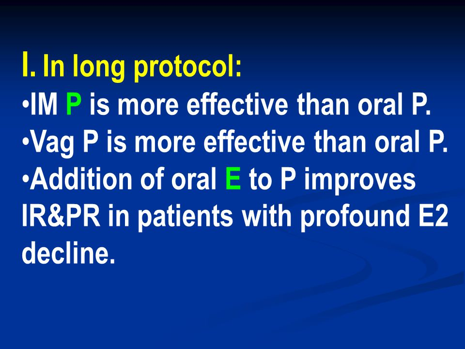 I. In long protocol: IM P is more effective than oral P.