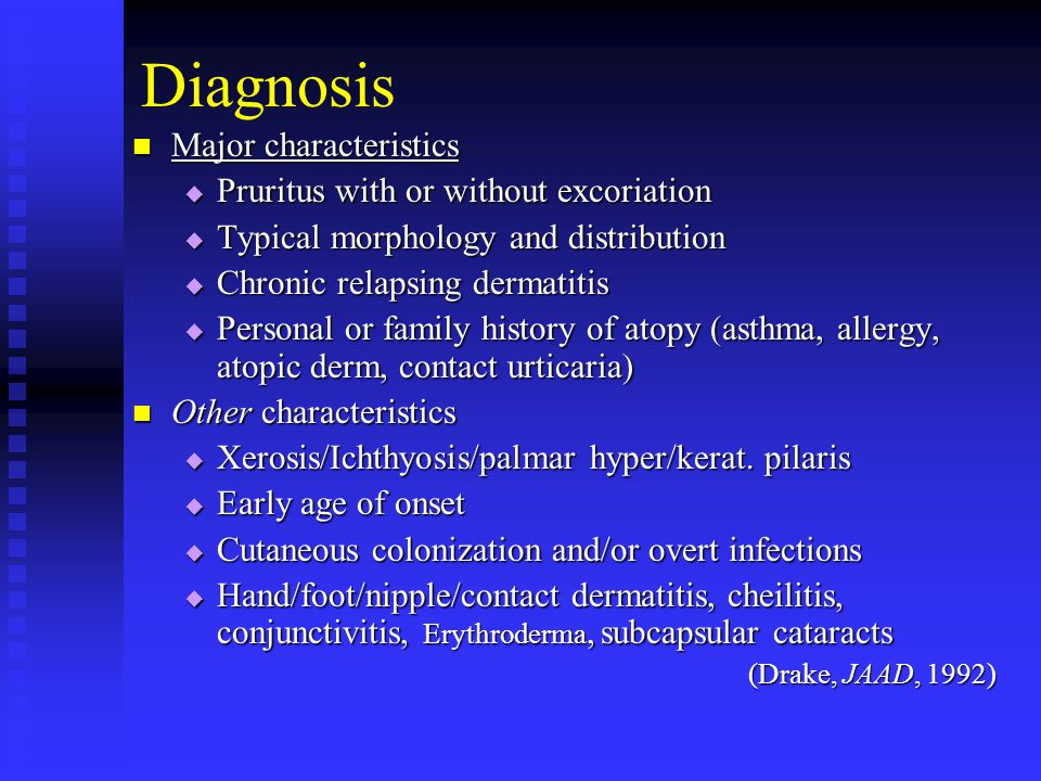 Diagnosis Major characteristics Pruritus with or without excoriation