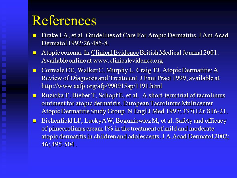 References Drake LA, et al. Guidelines of Care For Atopic Dermatitis. J Am Acad Dermatol 1992;26:485-8.