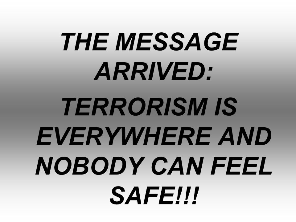 TERRORISM IS EVERYWHERE AND NOBODY CAN FEEL SAFE!!!