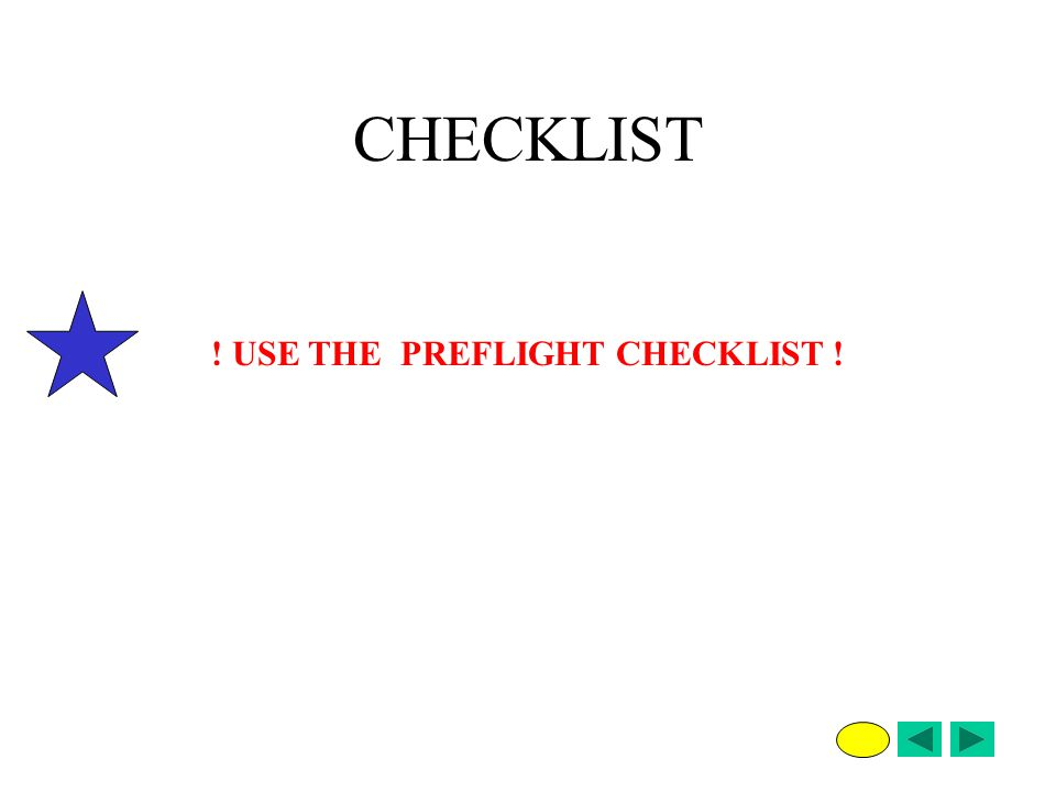 ! USE THE PREFLIGHT CHECKLIST !
