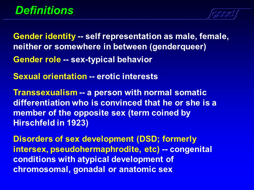 Definitions Gender identity -- self representation as male, female, neither or somewhere in between (genderqueer)