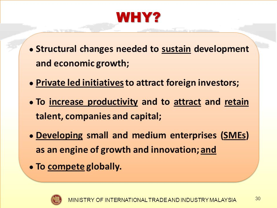 WHY Structural changes needed to sustain development and economic growth; Private led initiatives to attract foreign investors;