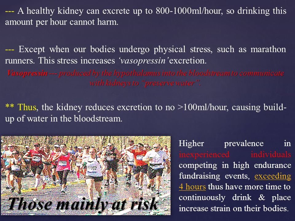 --- A healthy kidney can excrete up to 800-1000ml/hour, so drinking this amount per hour cannot harm.