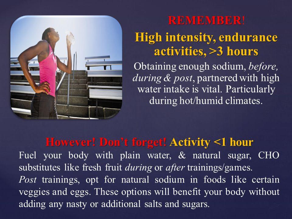High intensity, endurance activities, >3 hours
