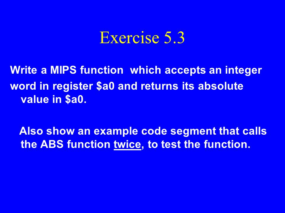 Exercise 5.3 Write a MIPS function which accepts an integer