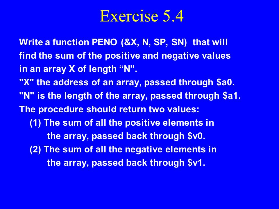 Exercise 5.4 Write a function PENO (&X, N, SP, SN) that will