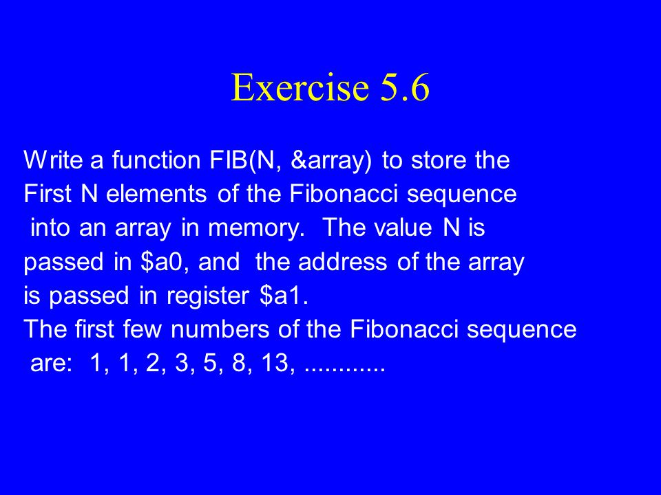 Exercise 5.6 Write a function FIB(N, &array) to store the