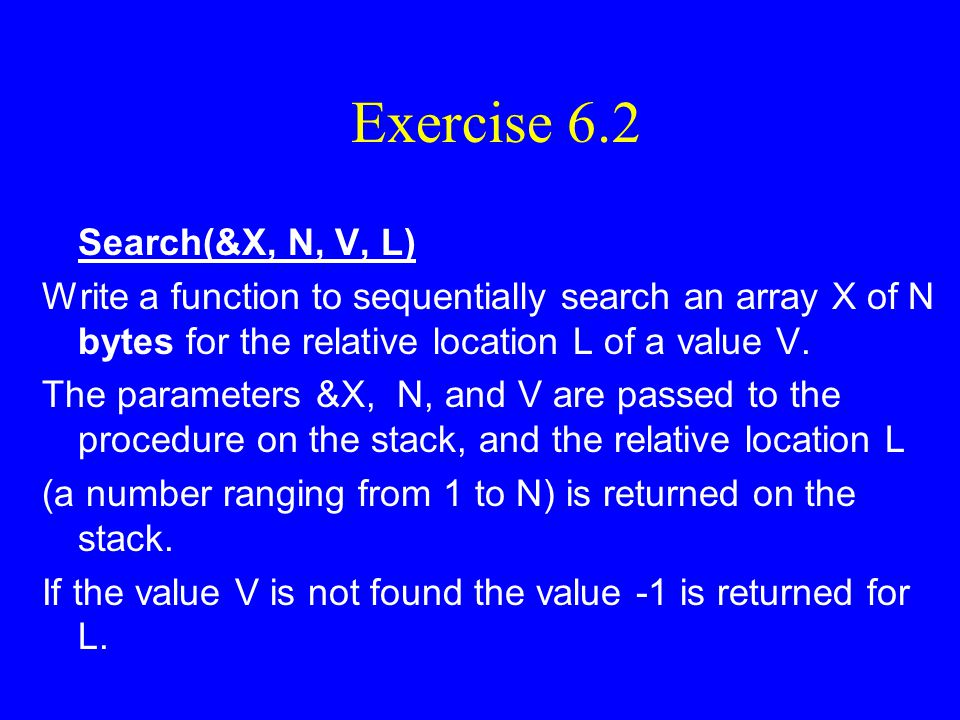Exercise 6.2 Search(&X, N, V, L)