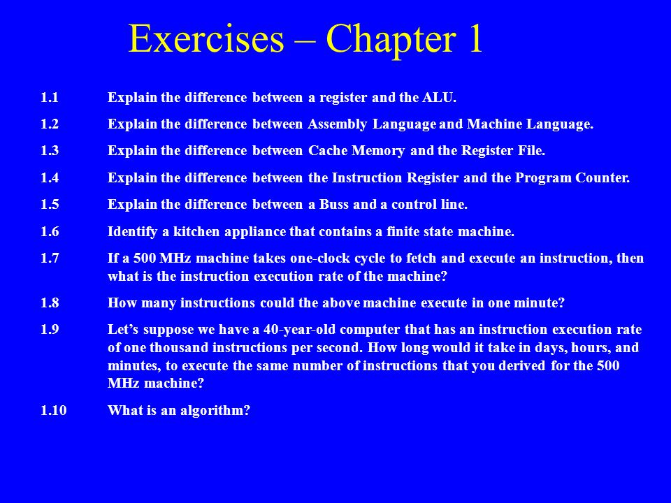 Exercises – Chapter 1 1.1 Explain the difference between a register and the ALU.