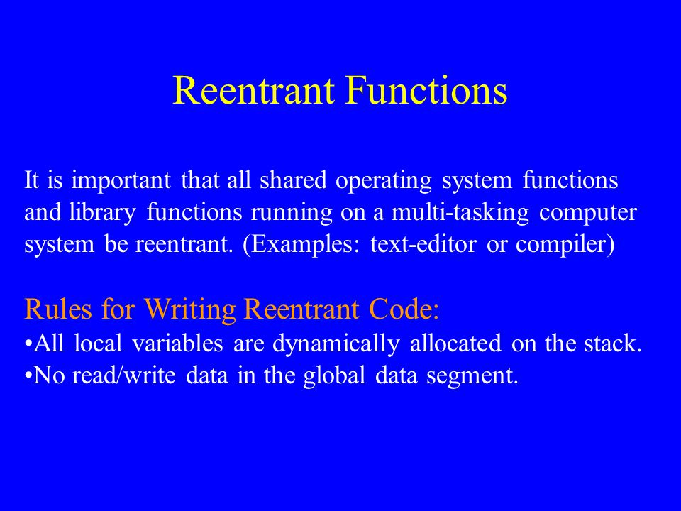 Reentrant Functions Rules for Writing Reentrant Code: