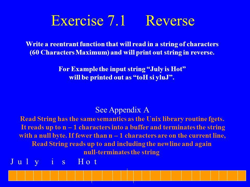 Exercise 7.1 Reverse See Appendix A J u l y i s H o t