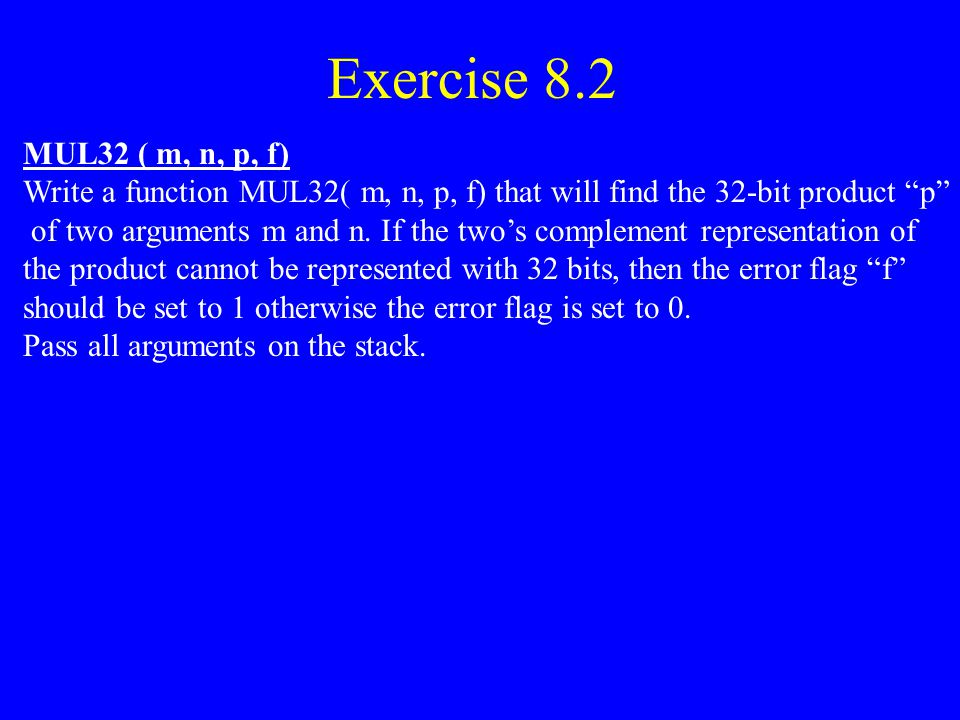 Exercise 8.2 MUL32 ( m, n, p, f) Write a function MUL32( m, n, p, f) that will find the 32-bit product p