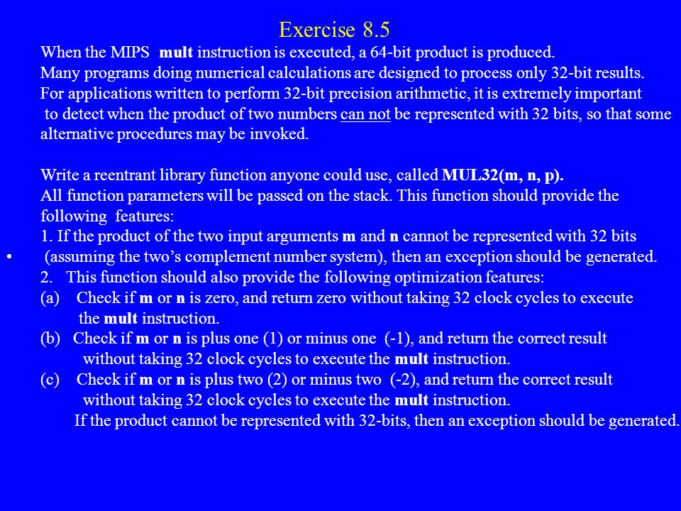 Exercise 8.5 When the MIPS mult instruction is executed, a 64-bit product is produced.
