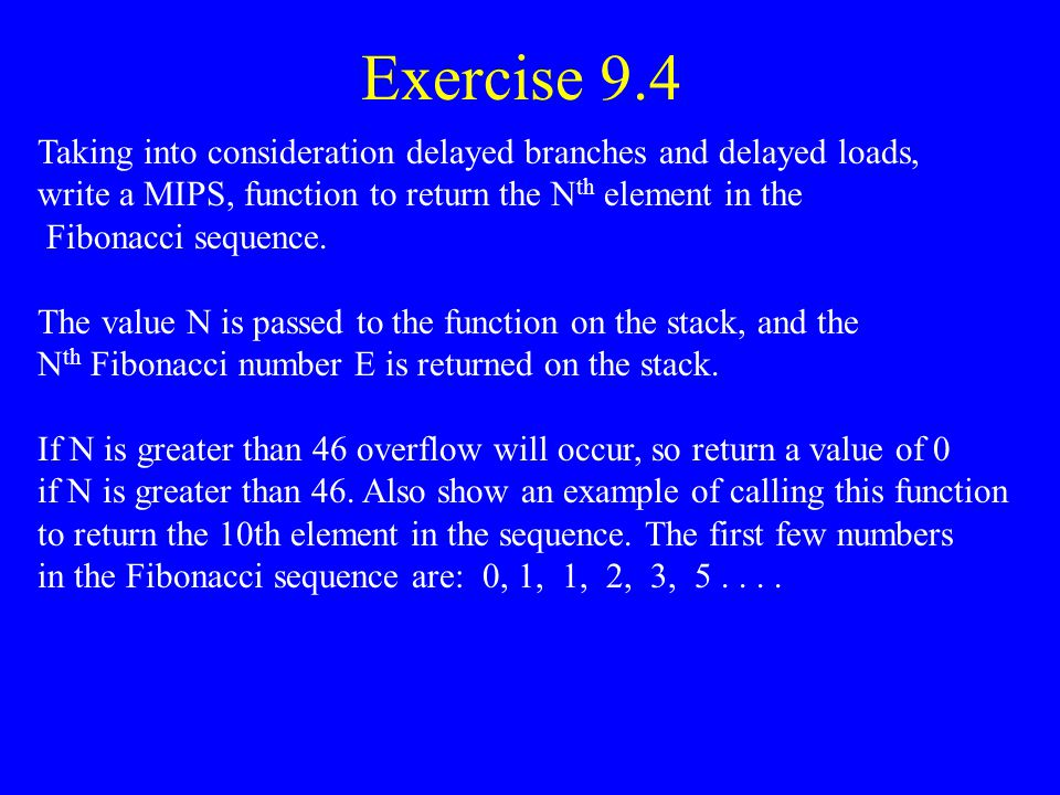 Exercise 9.4 Taking into consideration delayed branches and delayed loads, write a MIPS, function to return the Nth element in the.