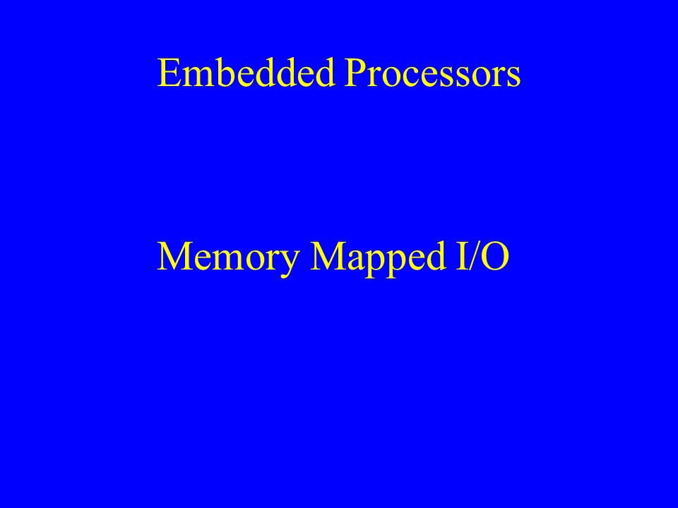 Embedded Processors Memory Mapped I/O