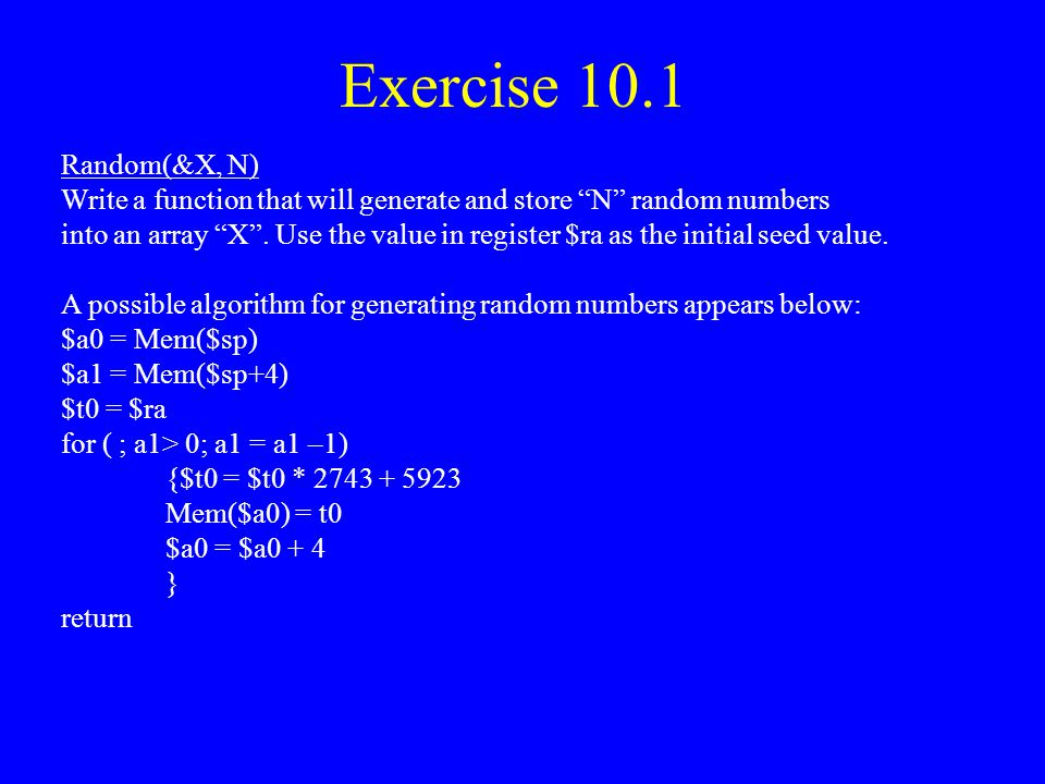 Exercise 10.1 Random(&X, N) Write a function that will generate and store N random numbers.