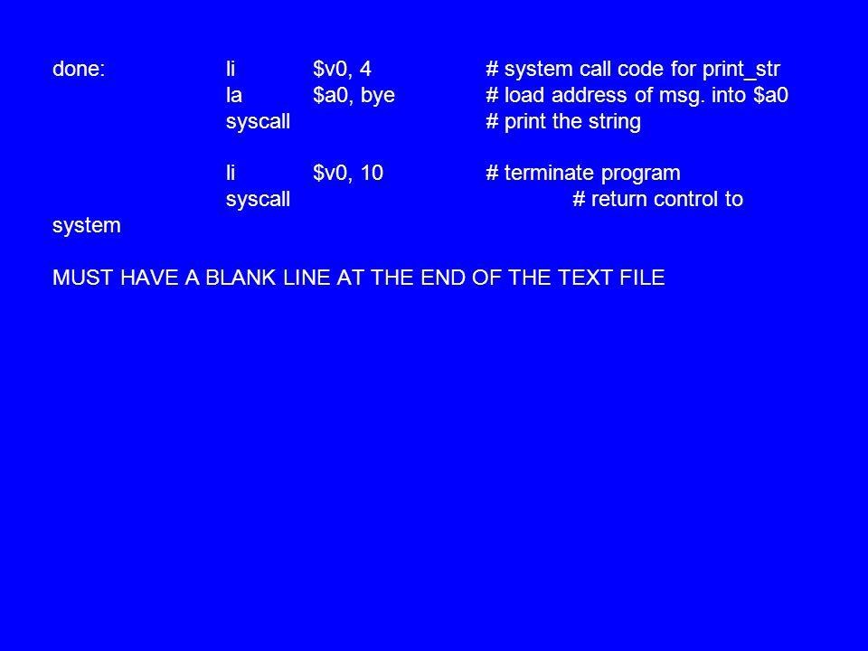 done:. li. $v0, 4. # system call code for print_str. la. $a0, bye