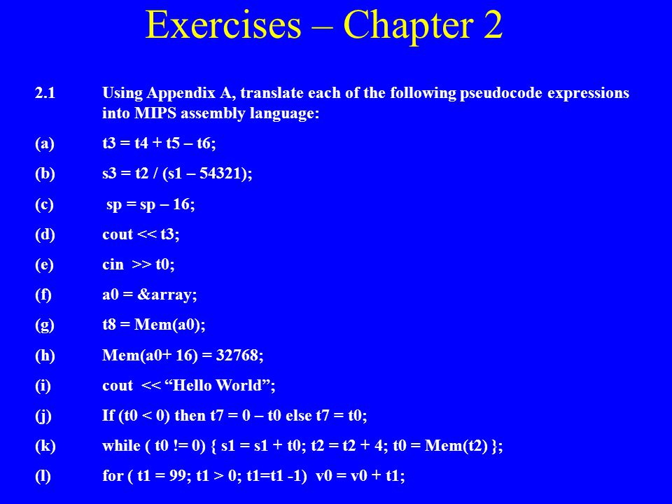 Exercises – Chapter 2 2.1 Using Appendix A, translate each of the following pseudocode expressions into MIPS assembly language: