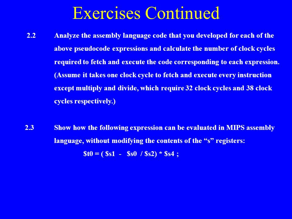 Exercises Continued 2.2 Analyze the assembly language code that you developed for each of the.