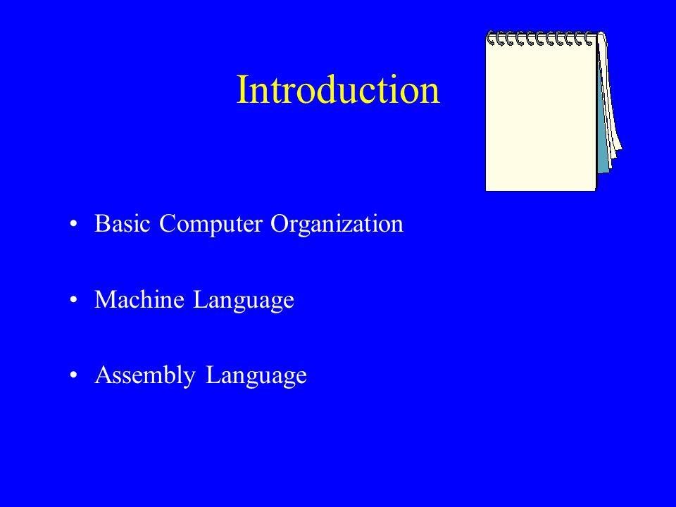 Introduction Basic Computer Organization Machine Language