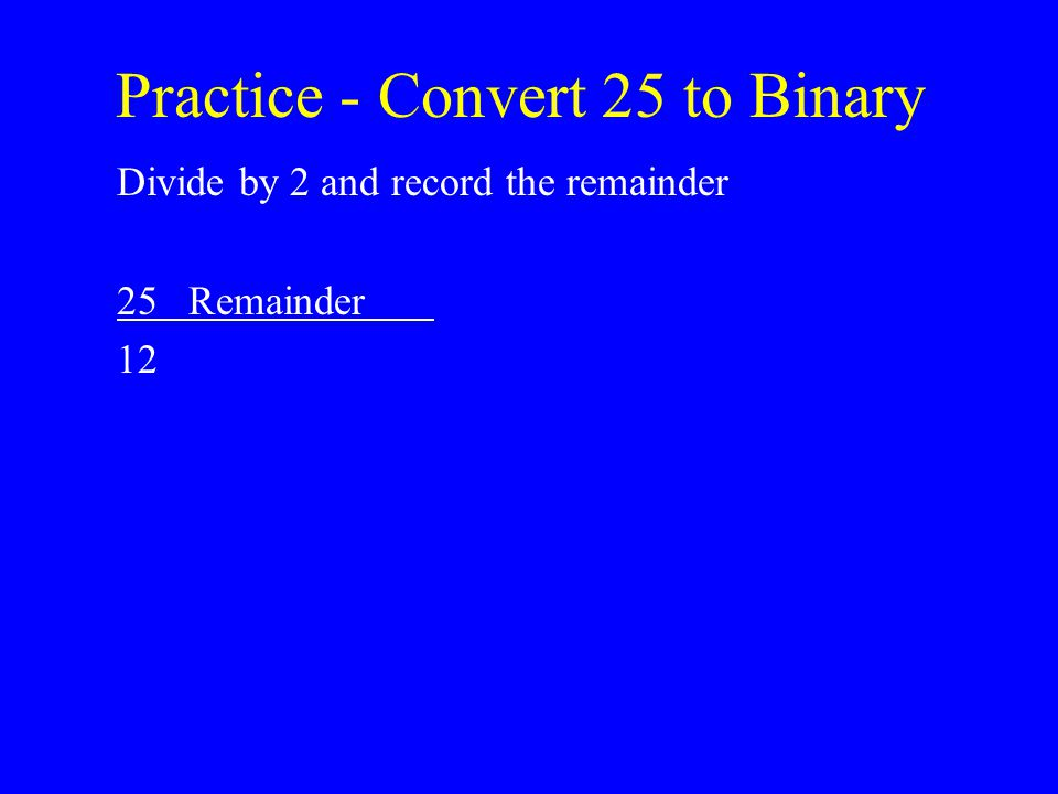Practice - Convert 25 to Binary