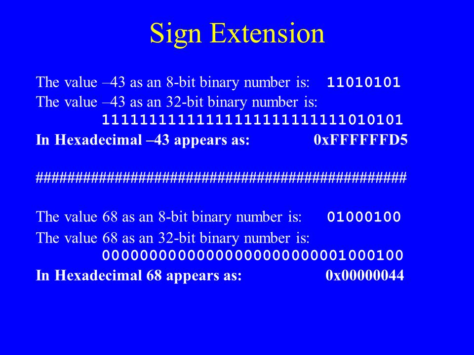 Sign Extension The value –43 as an 8-bit binary number is: 11010101