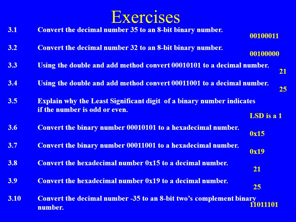 Exercises 3.1 Convert the decimal number 35 to an 8-bit binary number.