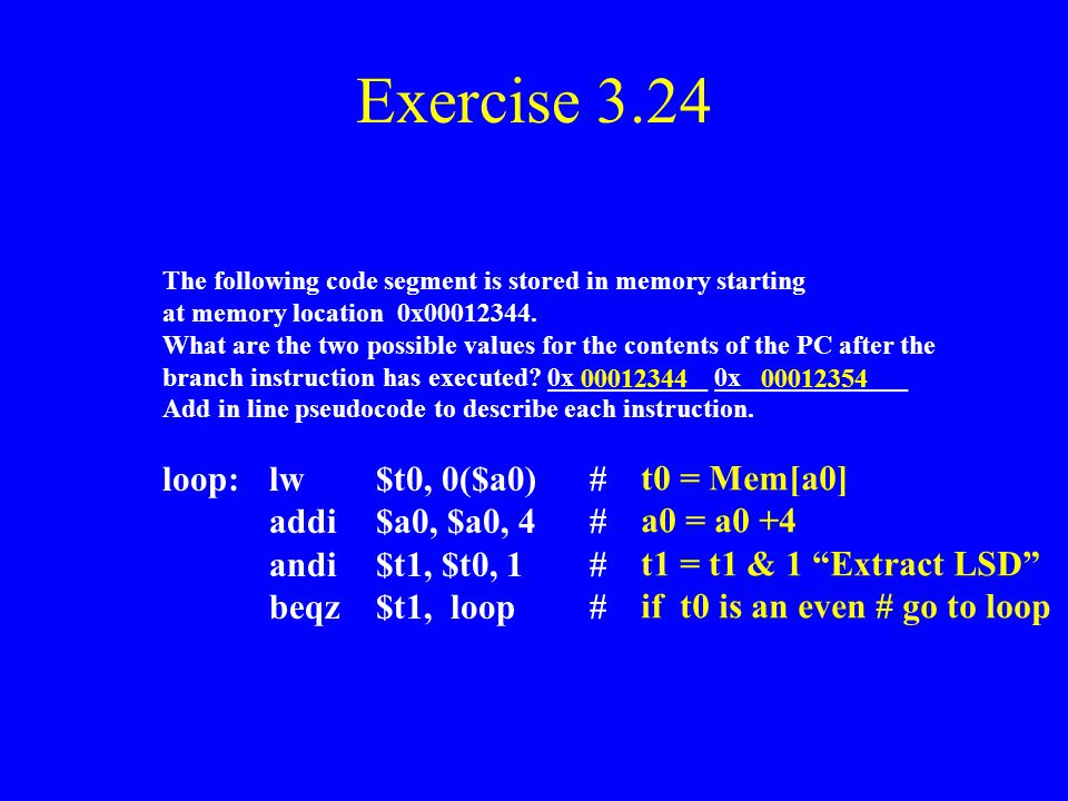 Exercise 3.24 loop: lw $t0, 0($a0) # addi $a0, $a0, 4 #