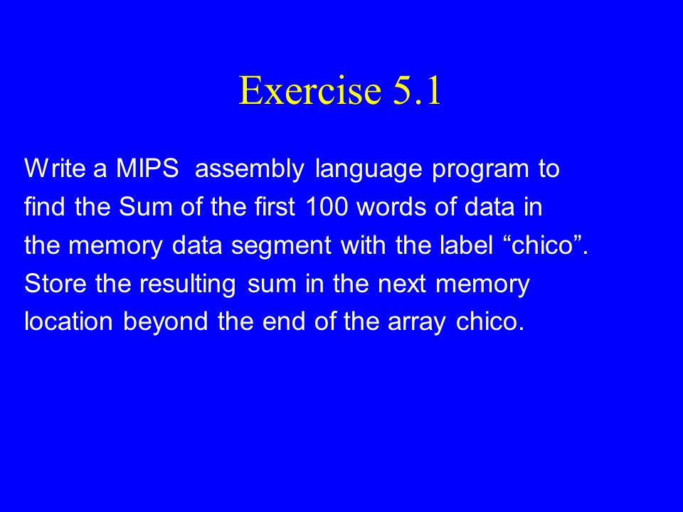 Exercise 5.1 Write a MIPS assembly language program to