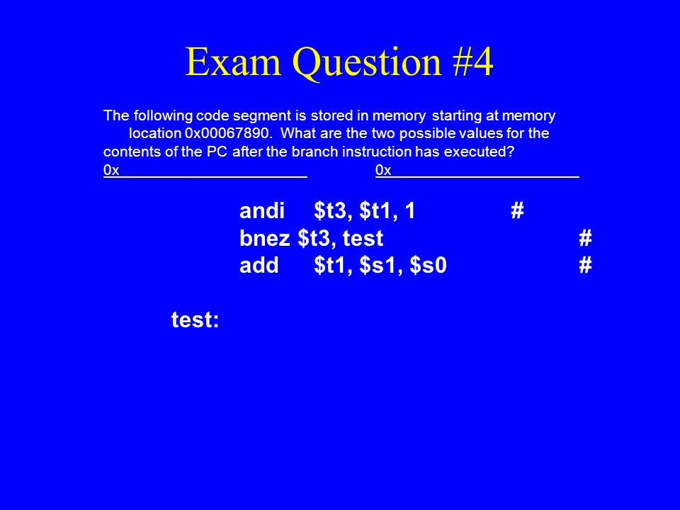 Exam Question #4 bnez $t3, test # add $t1, $s1, $s0 # test: