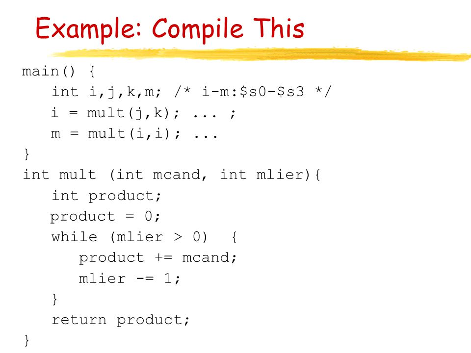 Example: Compile This main() { int i,j,k,m; /* i-m:$s0-$s3 */