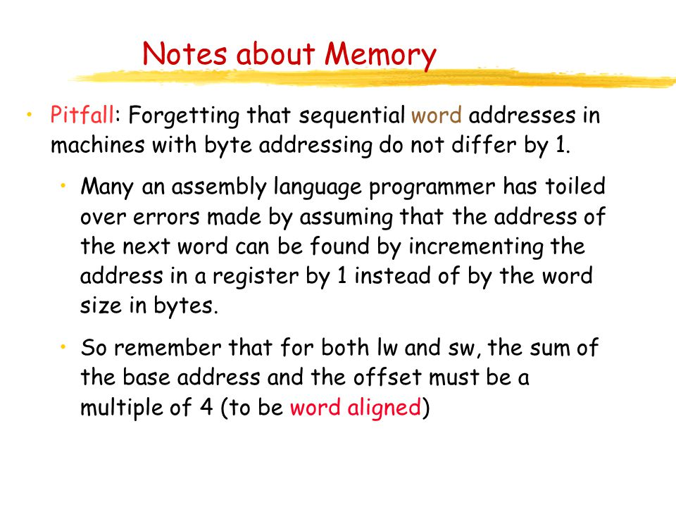 Notes about Memory Pitfall: Forgetting that sequential word addresses in machines with byte addressing do not differ by 1.