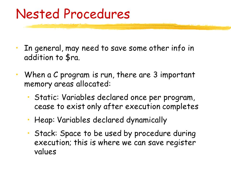 Nested Procedures In general, may need to save some other info in addition to $ra.