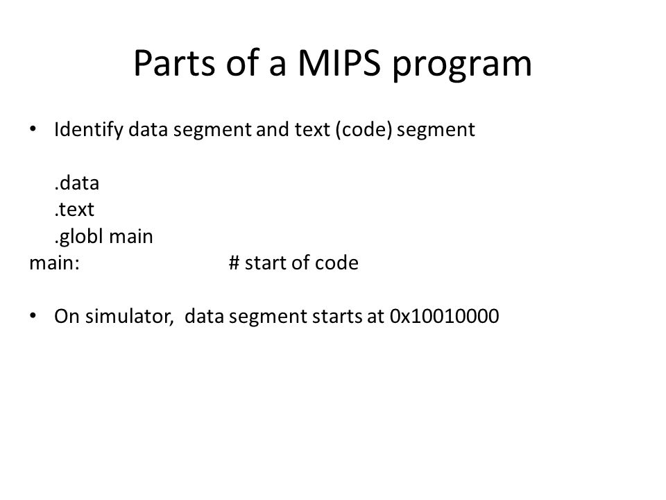 Parts of a MIPS program Identify data segment and text (code) segment