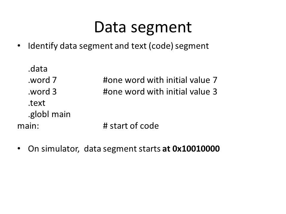 Data segment Identify data segment and text (code) segment .data
