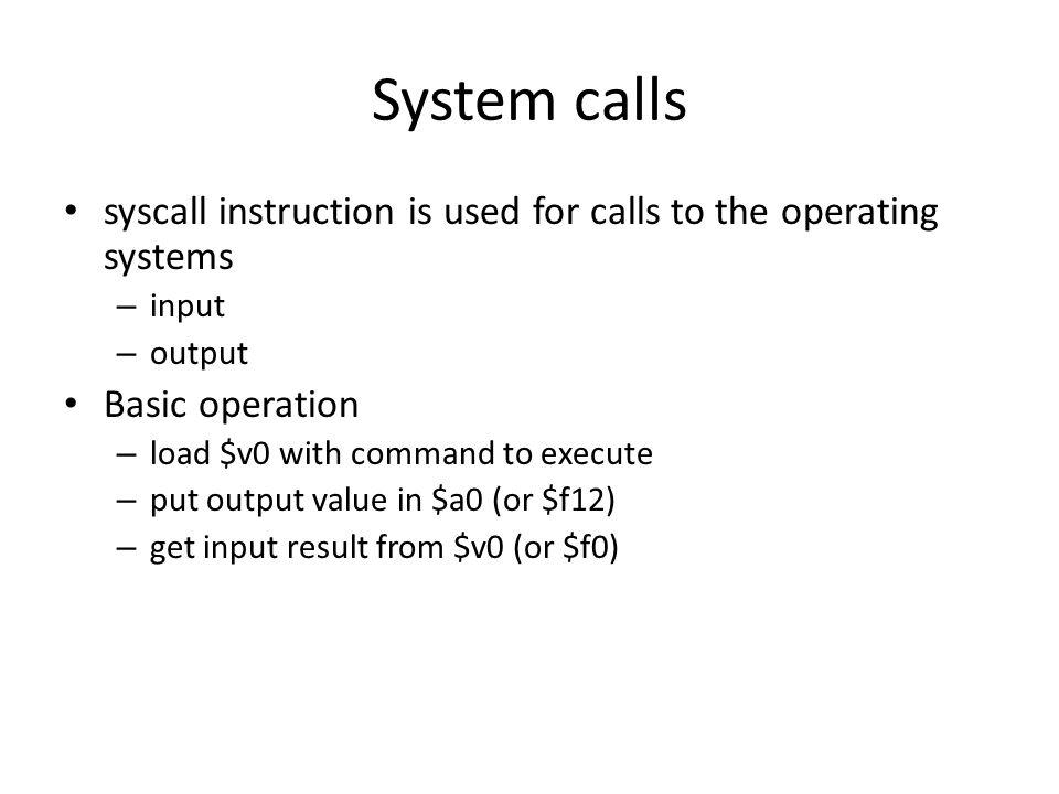 System calls syscall instruction is used for calls to the operating systems. input. output. Basic operation.
