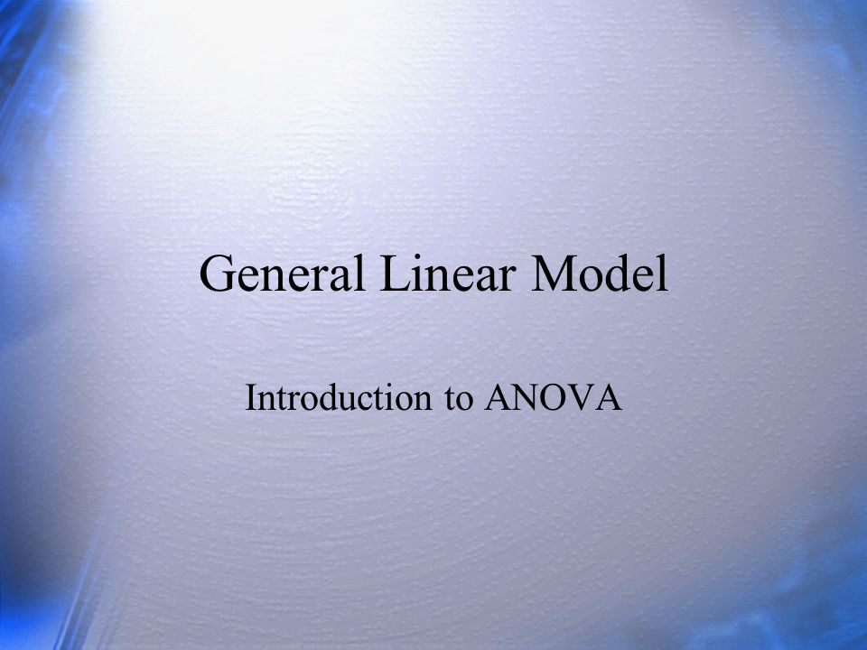 General Linear Model Introduction to ANOVA