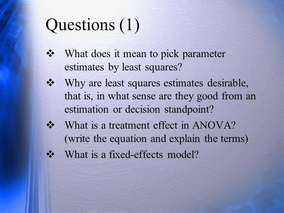 Questions (1) What does it mean to pick parameter estimates by least squares