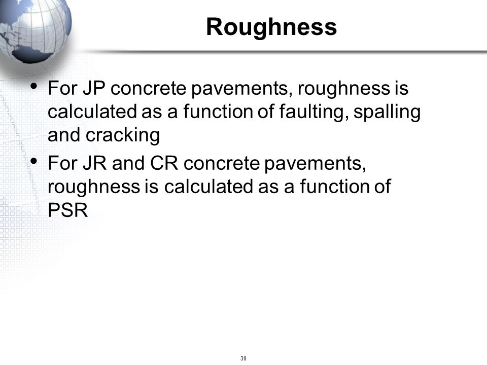 Roughness For JP concrete pavements, roughness is calculated as a function of faulting, spalling and cracking.