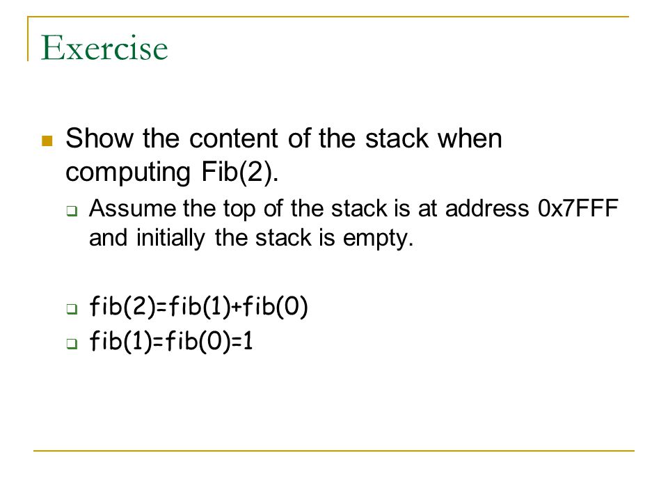 Exercise Show the content of the stack when computing Fib(2).