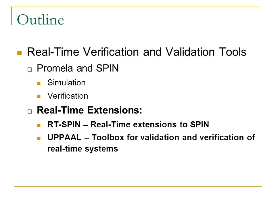 Outline Real-Time Verification and Validation Tools Promela and SPIN