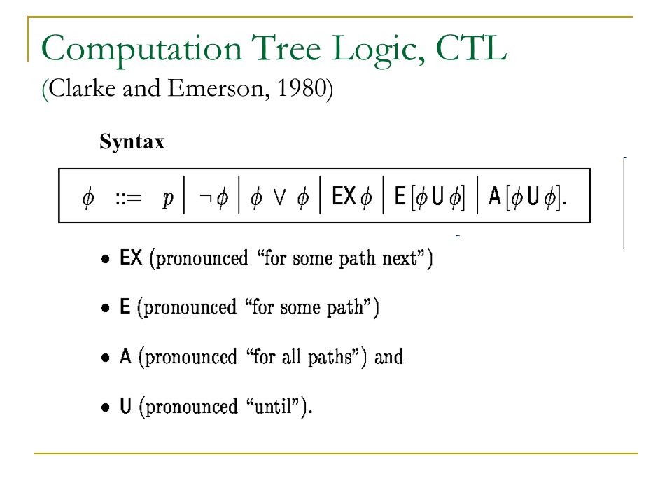 Computation Tree Logic, CTL (Clarke and Emerson, 1980)