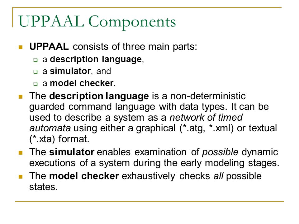 UPPAAL Components UPPAAL consists of three main parts: