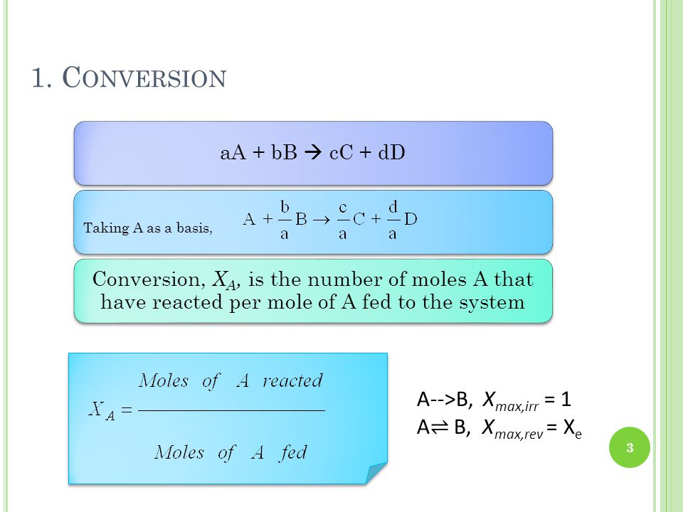 1. Conversion A-->B, Xmax,irr = 1 A⇌ B, Xmax,rev = Xe