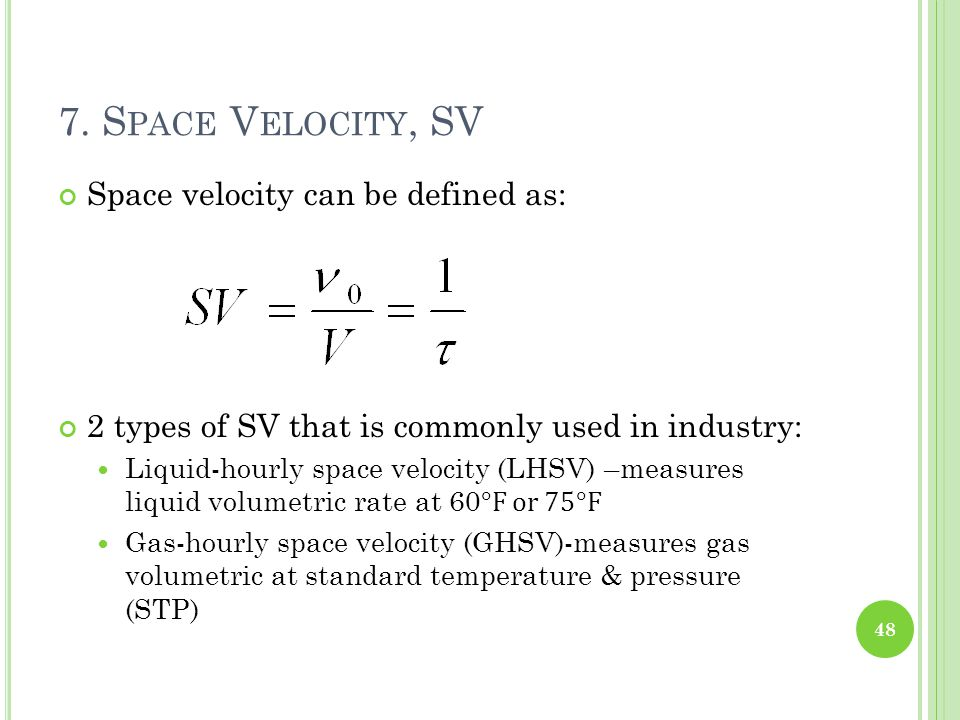 7. Space Velocity, SV Space velocity can be defined as:
