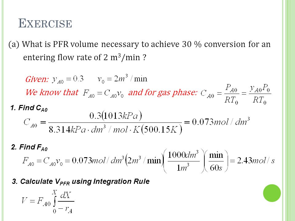 Exercise (a) What is PFR volume necessary to achieve 30 % conversion for an. entering flow rate of 2 m3/min