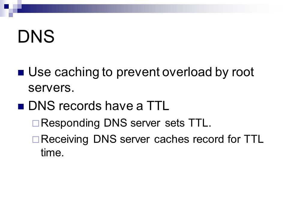 DNS Use caching to prevent overload by root servers.