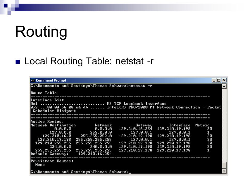 Routing Local Routing Table: netstat -r