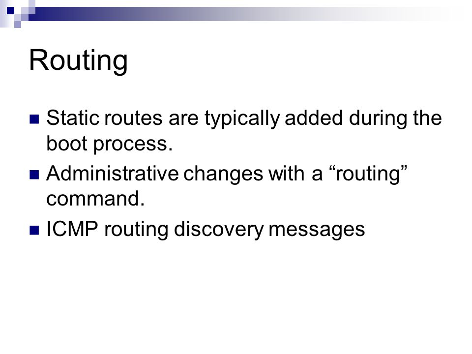 Routing Static routes are typically added during the boot process.